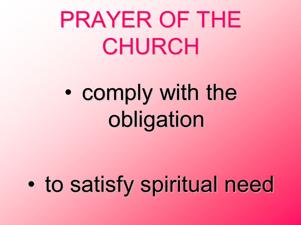 PRAYER OF THE CHURCH comply with the obligation to satisfy spiritual need to satisfy spiritual need