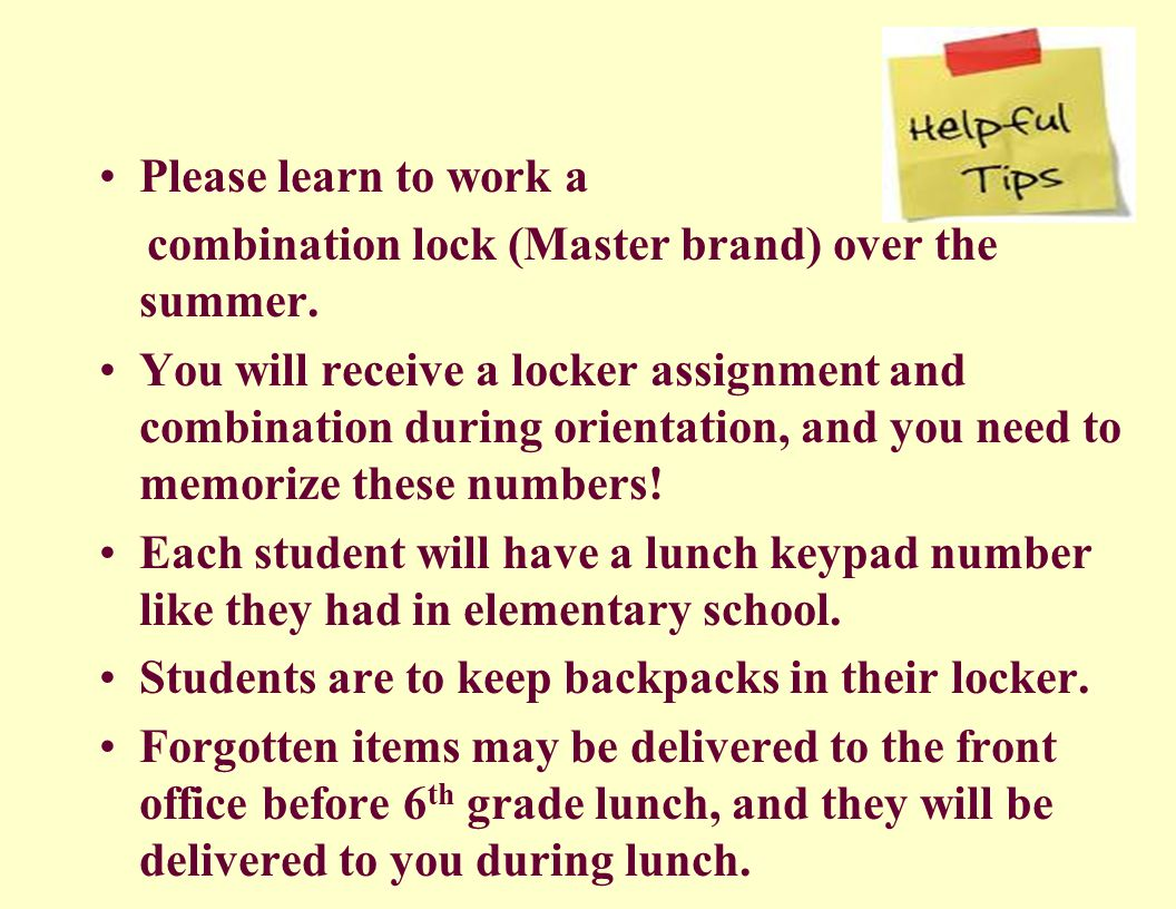 Please learn to work a combination lock (Master brand) over the summer. You will receive a locker assignment and combination during orientation, and y