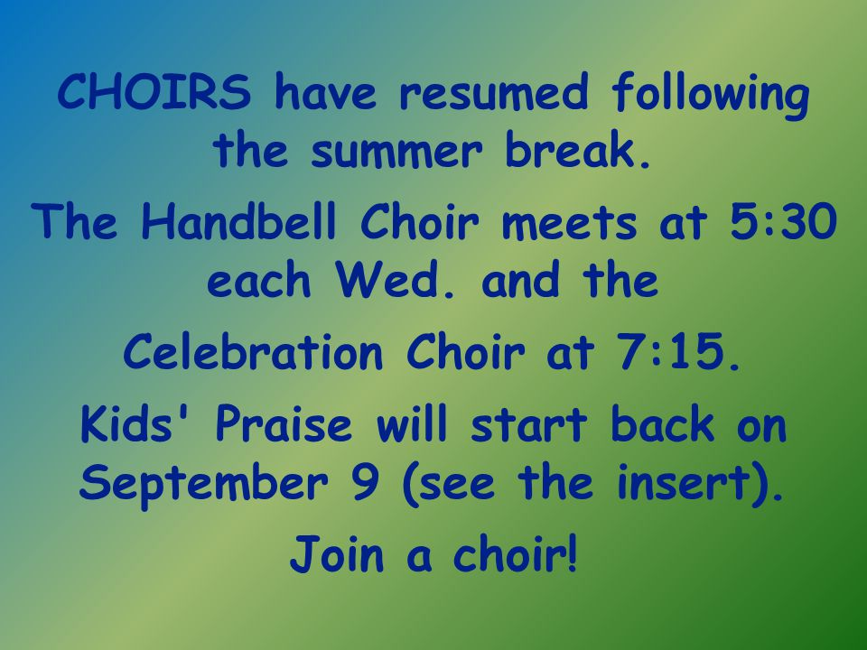 CHOIRS have resumed following the summer break. The Handbell Choir meets at 5:30 each Wed.