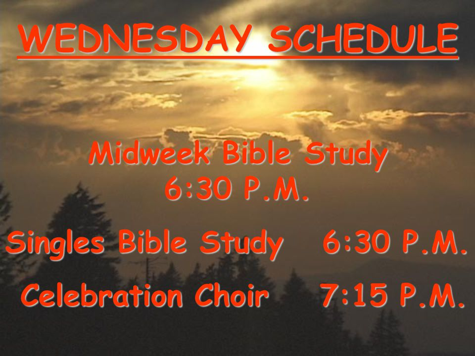 WEDNESDAY SCHEDULE Midweek Bible Study 6:30 P.M. Singles Bible Study 6:30 P.M.