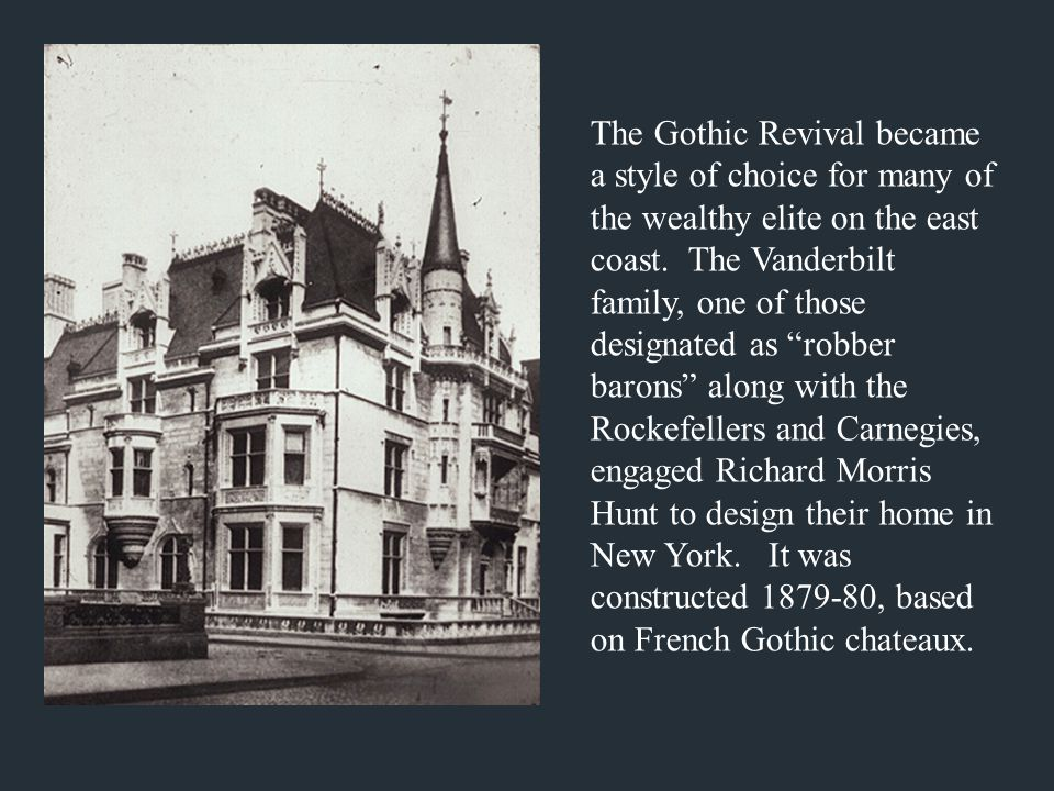 """The Gothic Revival became a style of choice for many of the wealthy elite on the east coast. The Vanderbilt family, one of those designated as """"robber"""