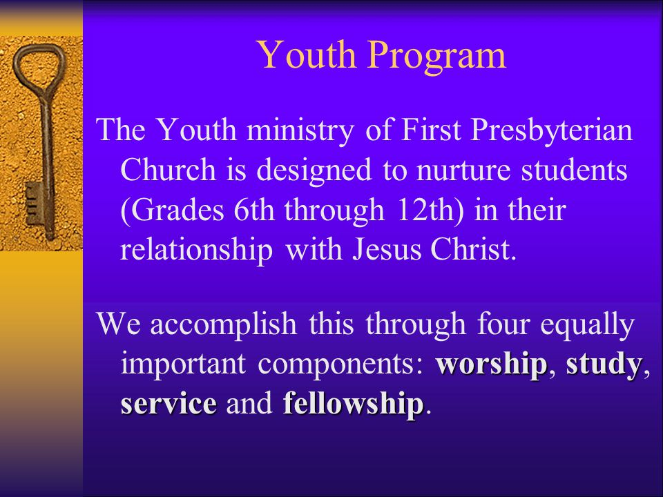 Youth Program The Youth ministry of First Presbyterian Church is designed to nurture students (Grades 6th through 12th) in their relationship with Jesus Christ.