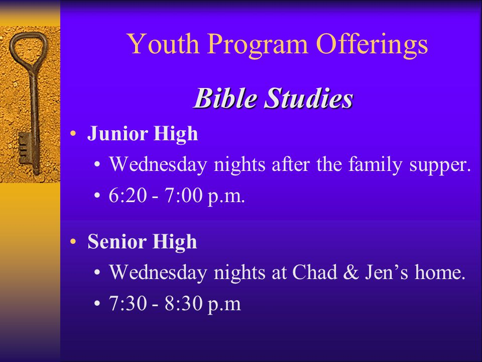Youth Program Offerings Bible Studies Junior High Wednesday nights after the family supper.