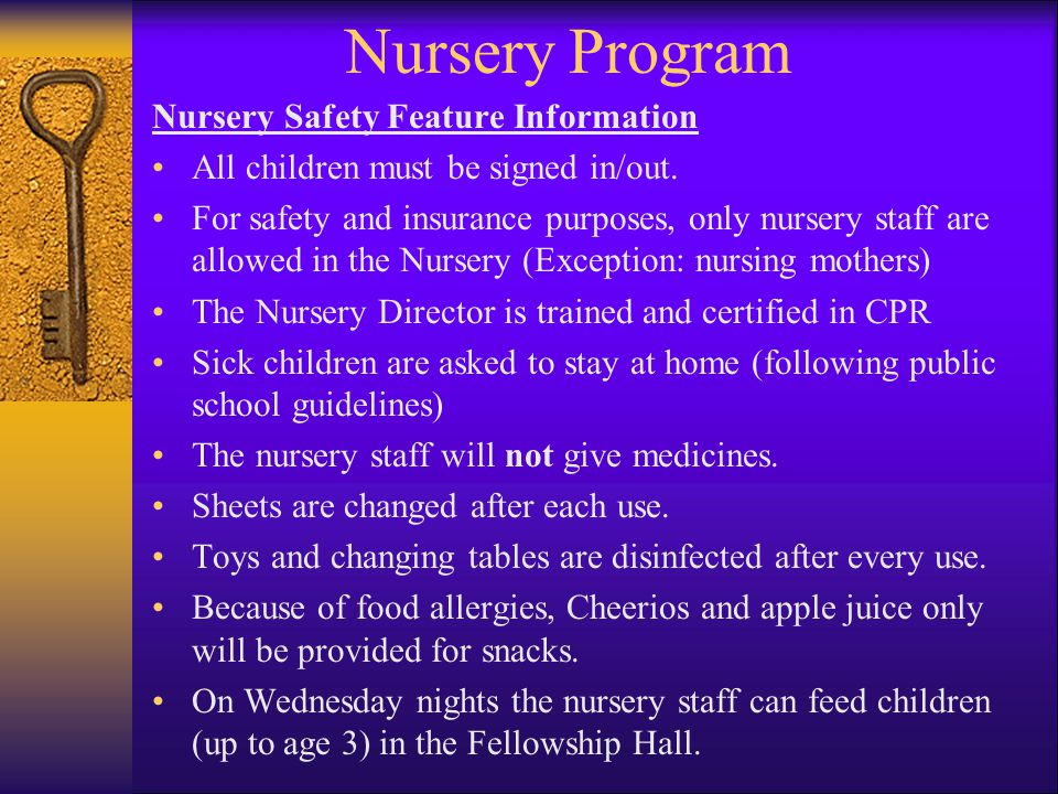 Nursery Program Nursery Safety Feature Information All children must be signed in/out.