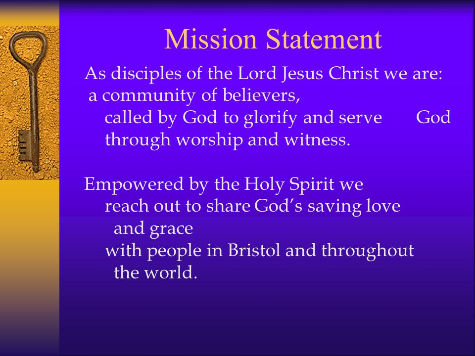 As disciples of the Lord Jesus Christ we are: a community of believers, called by God to glorify and serveGod through worship and witness.