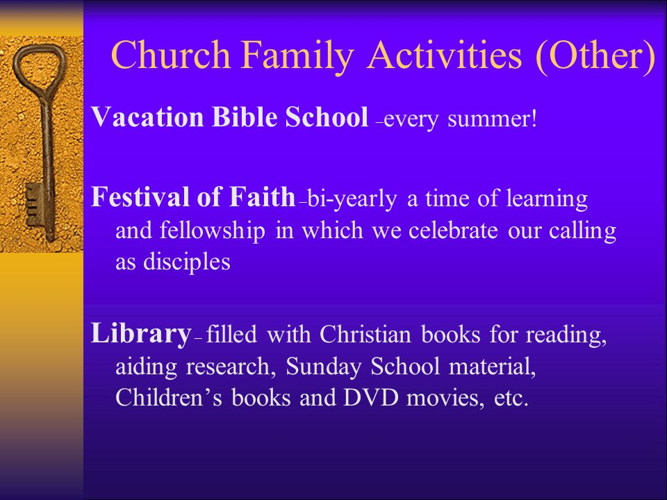 Church Family Activities (Other) Vacation Bible School – every summer.