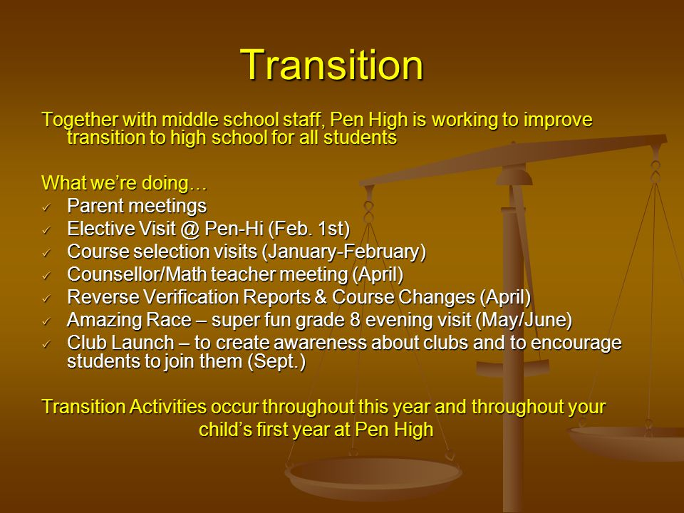 Transition Together with middle school staff, Pen High is working to improve transition to high school for all students What we're doing… Parent meetings Parent meetings Elective Visit @ Pen-Hi (Feb.