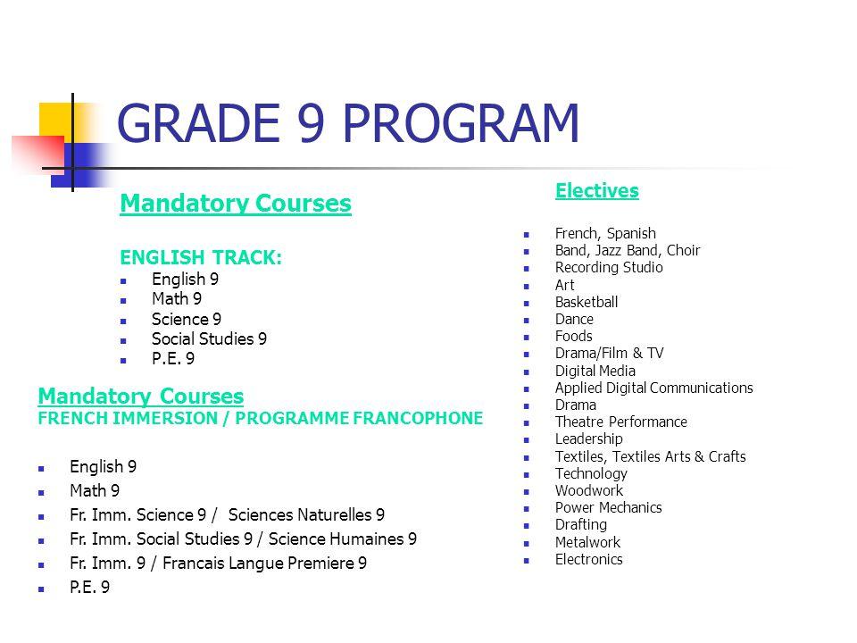 GRADE 9 PROGRAM Mandatory Courses ENGLISH TRACK: English 9 Math 9 Science 9 Social Studies 9 P.E.