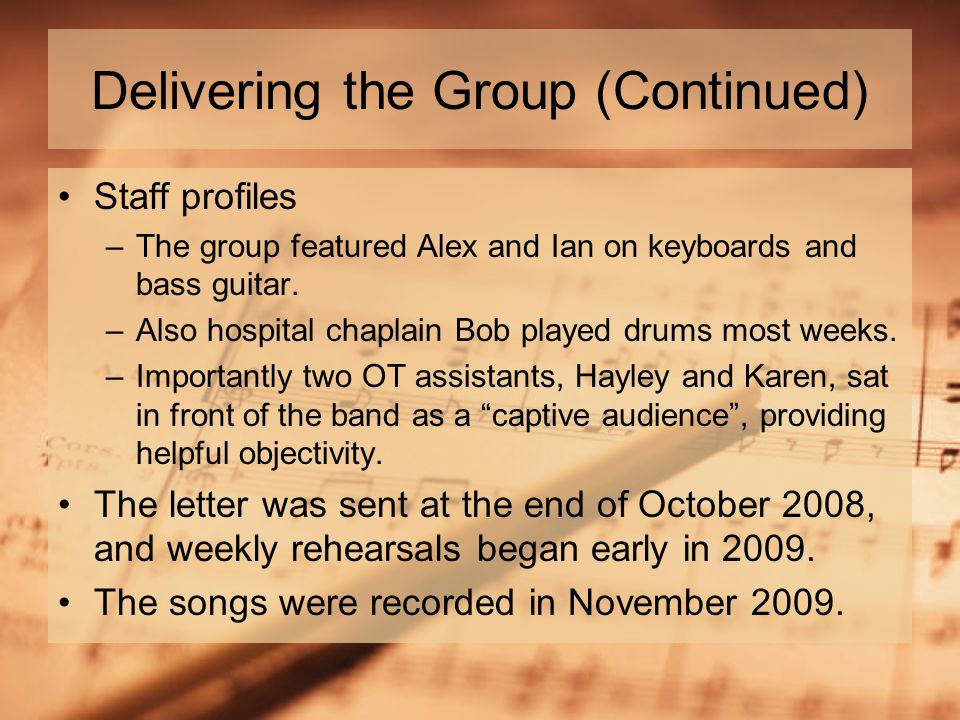 Delivering the Group (Continued) Staff profiles –The group featured Alex and Ian on keyboards and bass guitar.