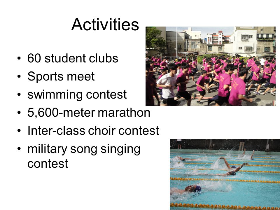 Activities 60 student clubs Sports meet swimming contest 5,600-meter marathon Inter-class choir contest military song singing contest