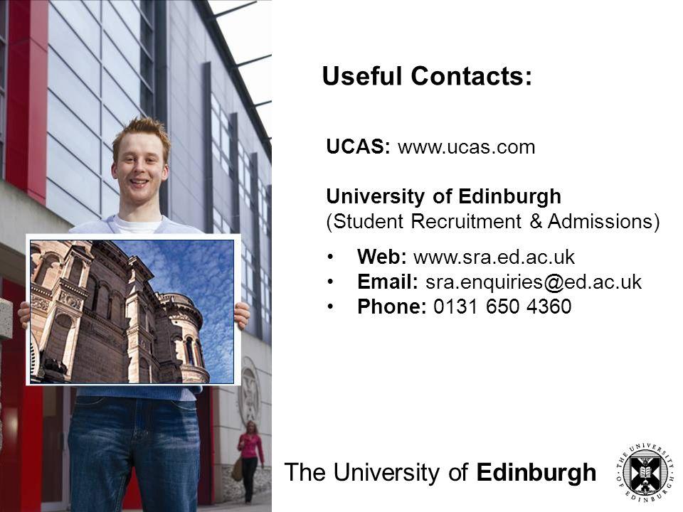 The University of Edinburgh UCAS: www.ucas.com University of Edinburgh (Student Recruitment & Admissions) Web: www.sra.ed.ac.uk Email: sra.enquiries@e