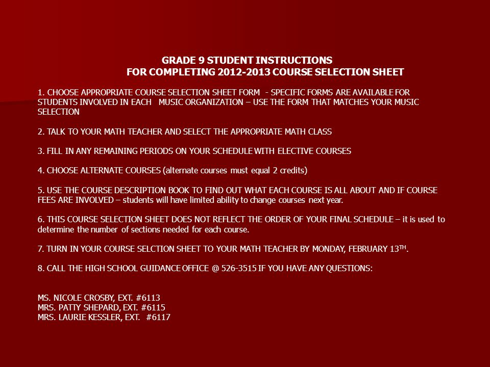 GRADE 9 STUDENT INSTRUCTIONS FOR COMPLETING 2012-2013 COURSE SELECTION SHEET 1. CHOOSE APPROPRIATE COURSE SELECTION SHEET FORM - SPECIFIC FORMS ARE AV