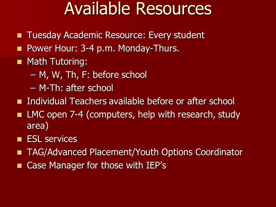Available Resources Tuesday Academic Resource: Every student Tuesday Academic Resource: Every student Power Hour: 3-4 p.m. Monday-Thurs. Power Hour: 3