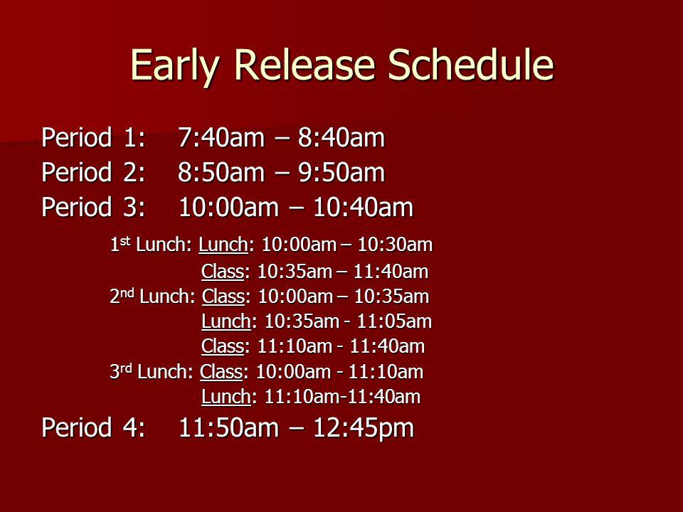 Early Release Schedule Period 1:7:40am – 8:40am Period 2:8:50am – 9:50am Period 3:10:00am – 10:40am 1 st Lunch: Lunch: 10:00am – 10:30am Class: 10:35a