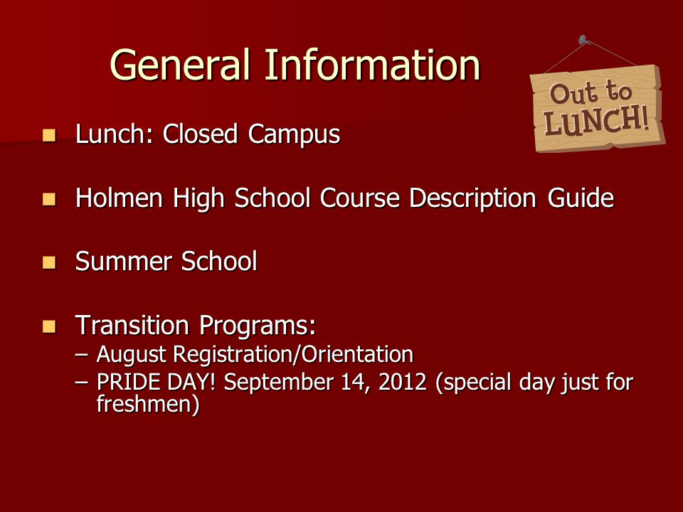 General Information Lunch: Closed Campus Lunch: Closed Campus Holmen High School Course Description Guide Holmen High School Course Description Guide Summer School Summer School Transition Programs: Transition Programs: –August Registration/Orientation –PRIDE DAY.