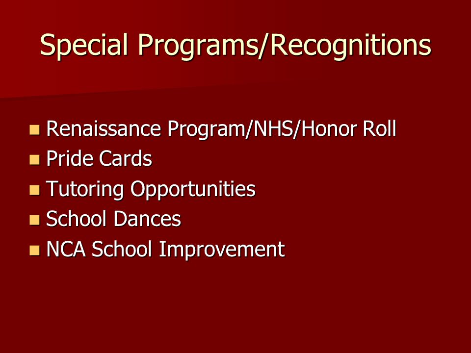 Special Programs/Recognitions Renaissance Program/NHS/Honor Roll Renaissance Program/NHS/Honor Roll Pride Cards Pride Cards Tutoring Opportunities Tutoring Opportunities School Dances School Dances NCA School Improvement NCA School Improvement
