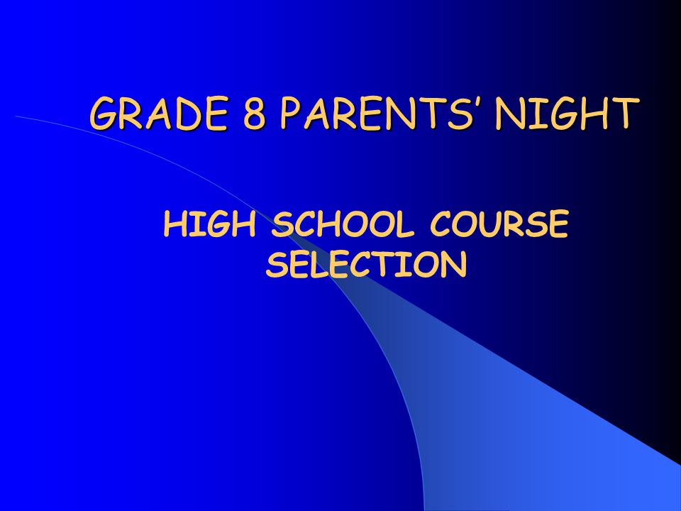 GRADE 8 PARENTS' NIGHT HIGH SCHOOL COURSE SELECTION