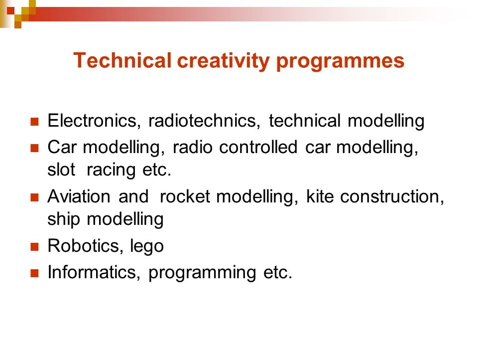 Technical creativity programmes Electronics, radiotechnics, technical modelling Car modelling, radio controlled car modelling, slot racing etc.