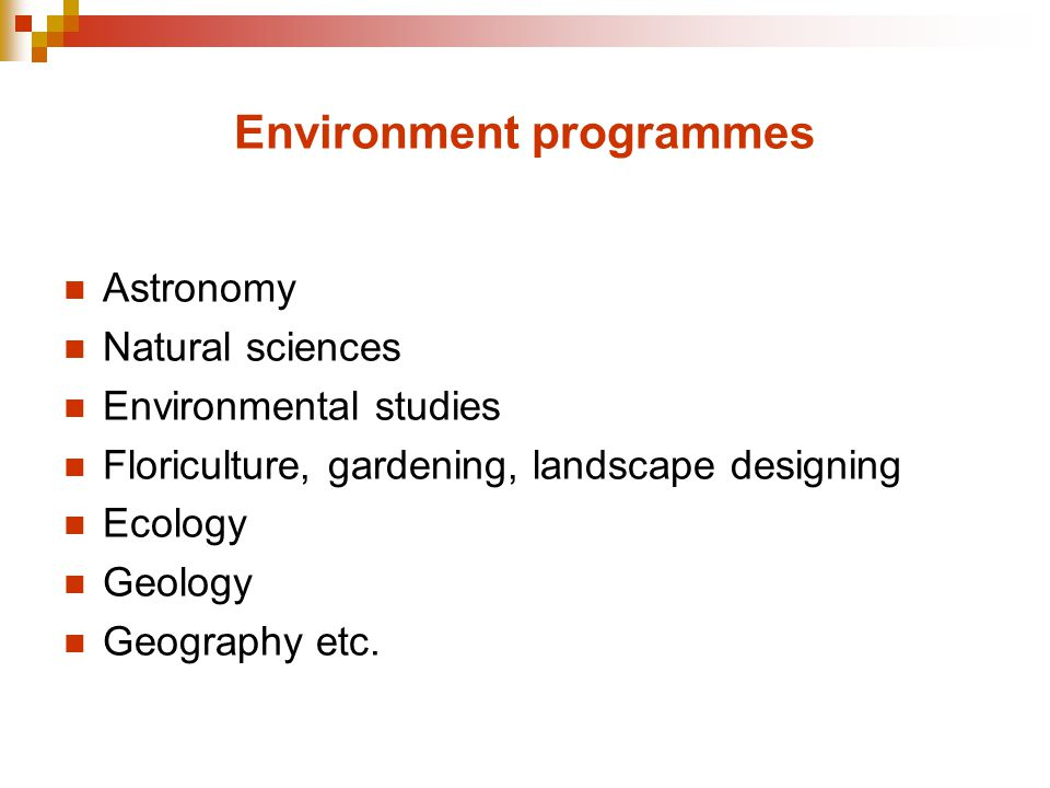Environment programmes Astronomy Natural sciences Environmental studies Floriculture, gardening, landscape designing Ecology Geology Geography etc.