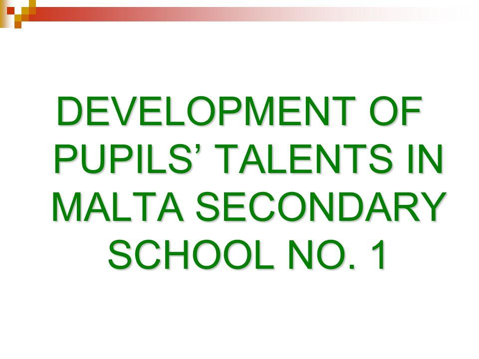 DEVELOPMENT OF PUPILS' TALENTS IN MALTA SECONDARY SCHOOL NO. 1