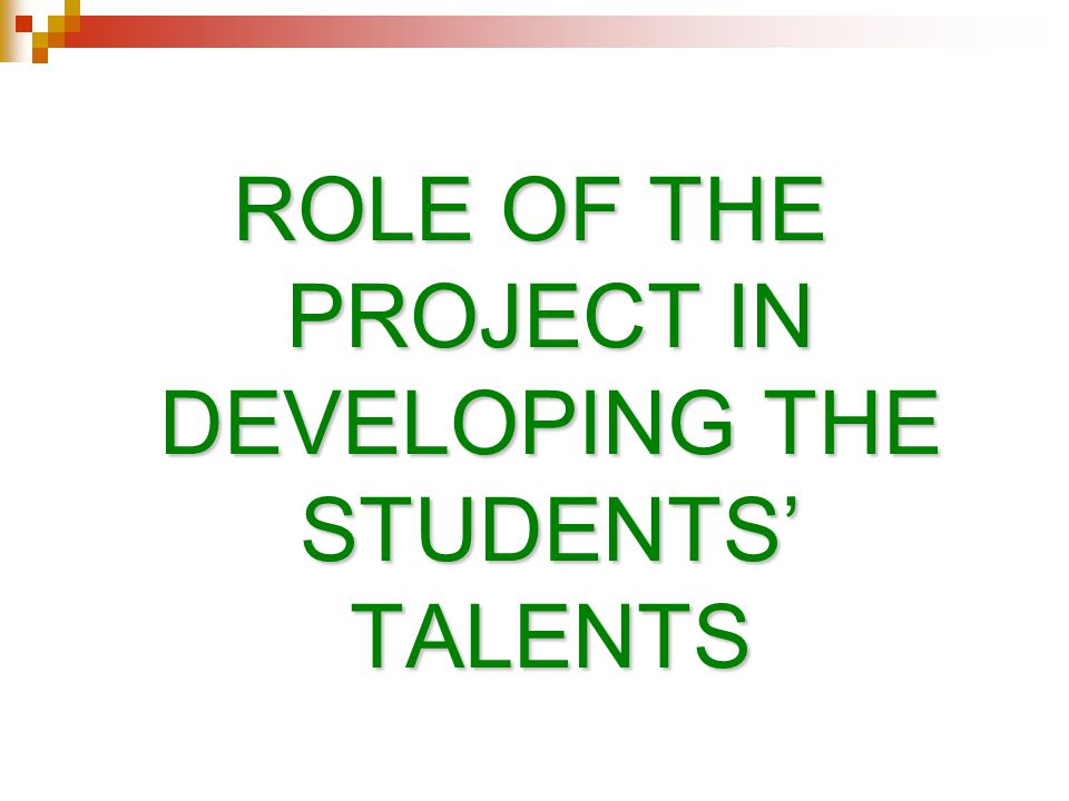 ROLE OF THE PROJECT IN DEVELOPING THE STUDENTS' TALENTS
