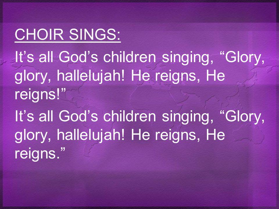 CHOIR SINGS: It's all God's children singing, Glory, glory, hallelujah.