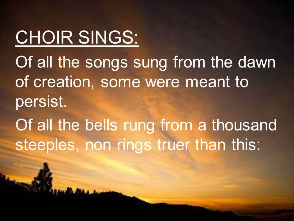 CHOIR SINGS: Of all the songs sung from the dawn of creation, some were meant to persist.