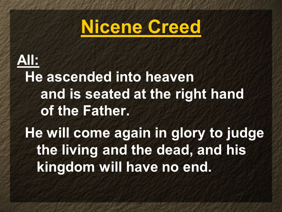 Nicene Creed All: He ascended into heaven and is seated at the right hand of the Father.