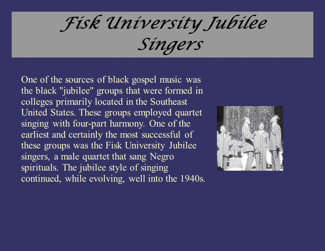Fisk University Jubilee Singers One of the sources of black gospel music was the black