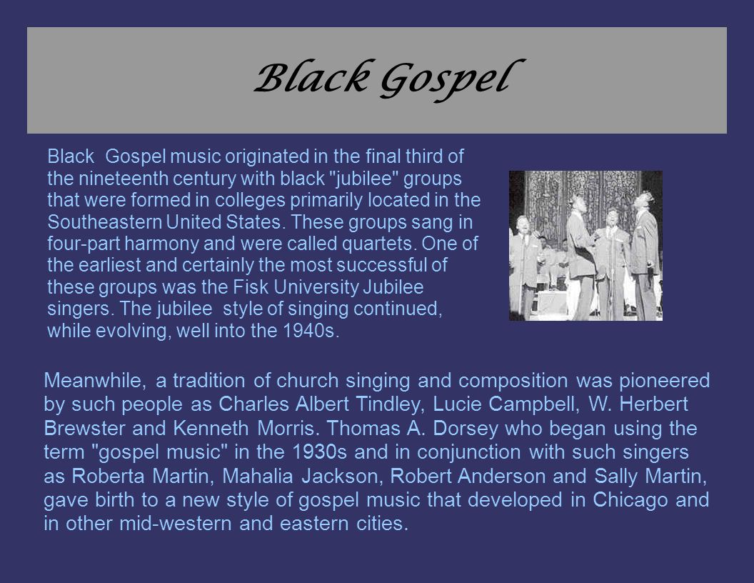 Black Gospel Black Gospel music originated in the final third of the nineteenth century with black