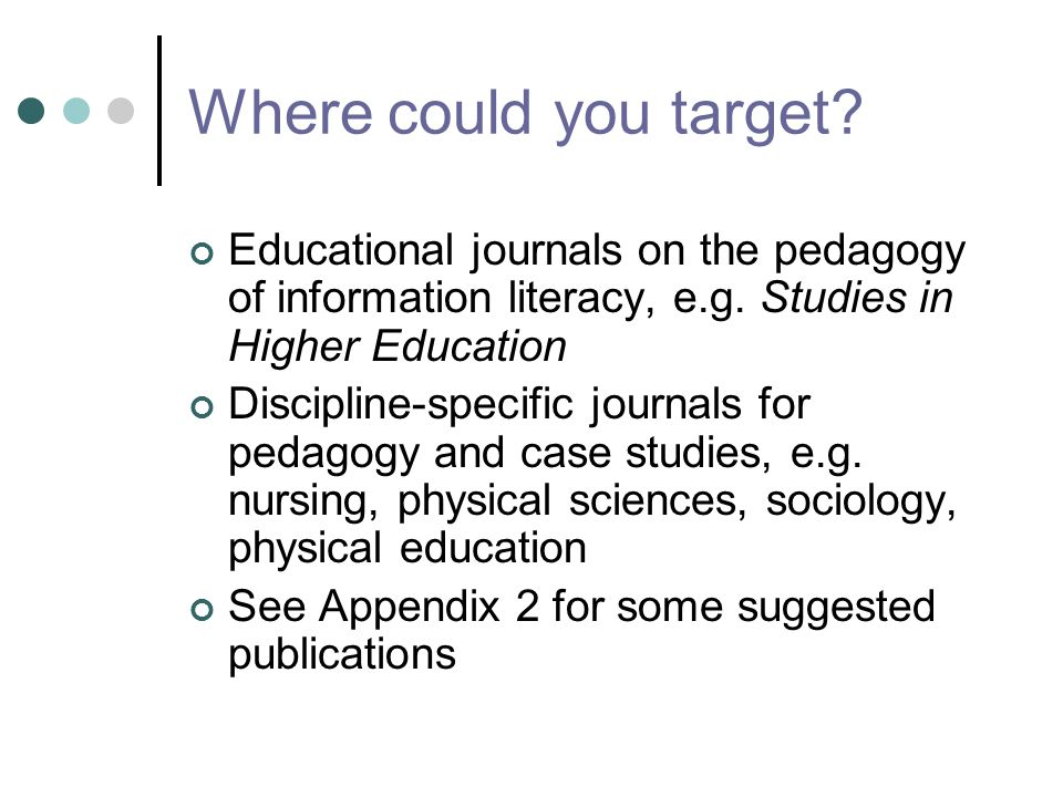 Where could you target. Educational journals on the pedagogy of information literacy, e.g.