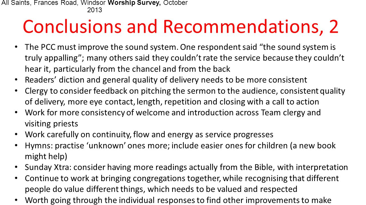 All Saints, Frances Road, Windsor Worship Survey, October 2013 Conclusions and Recommendations, 2 The PCC must improve the sound system.