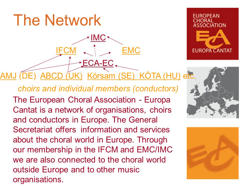 The European Choral Association - Europa Cantat is a network of organisations, choirs and conductors in Europe. The General Secretariat offers informa