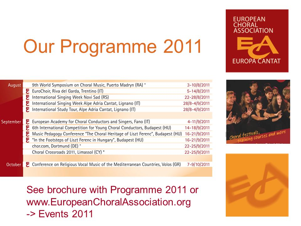 Our Programme 2011 See brochure with Programme 2011 or www.EuropeanChoralAssociation.org -> Events 2011