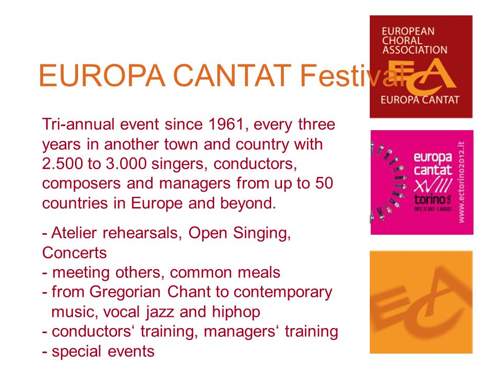 EUROPA CANTAT Festival Tri-annual event since 1961, every three years in another town and country with 2.500 to 3.000 singers, conductors, composers a