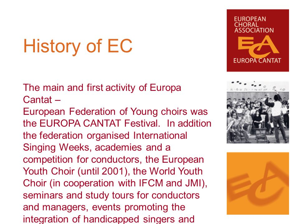 The main and first activity of Europa Cantat – European Federation of Young choirs was the EUROPA CANTAT Festival. In addition the federation organise