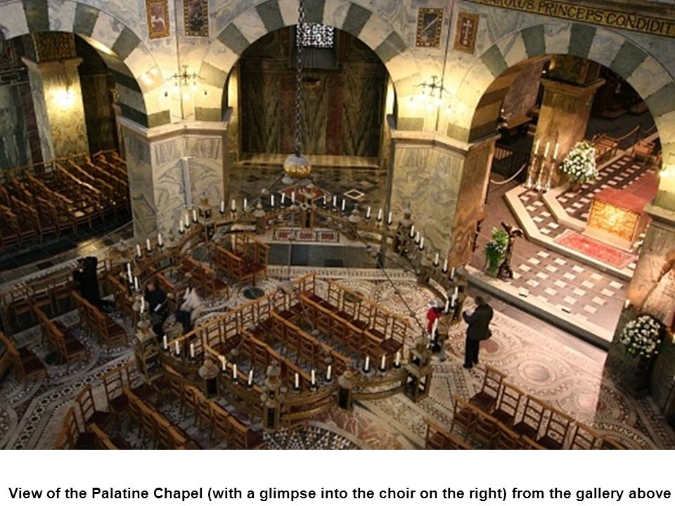 View of the Palatine Chapel (with a glimpse into the choir on the right) from the gallery above