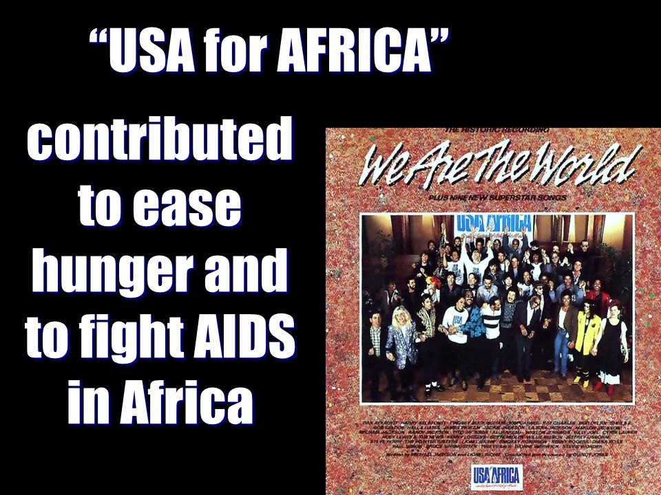 USA for AFRICA contributed to ease hunger and to fight AIDS in Africa
