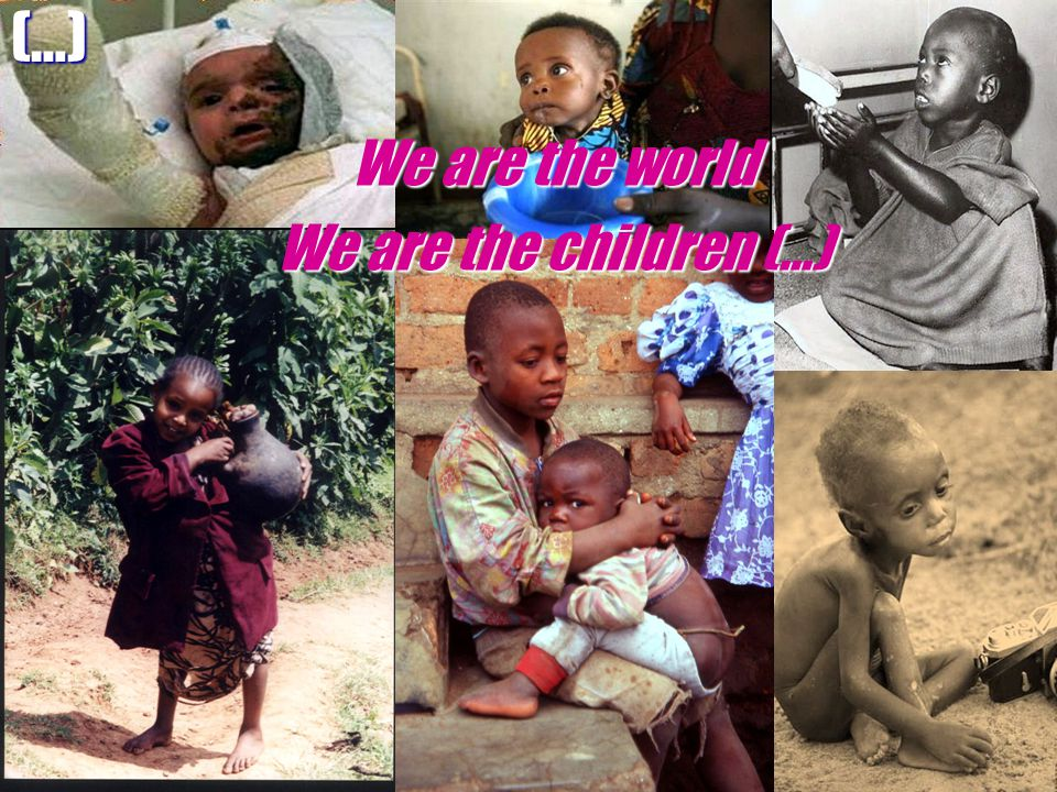 We are the world We are the children (...) (…)