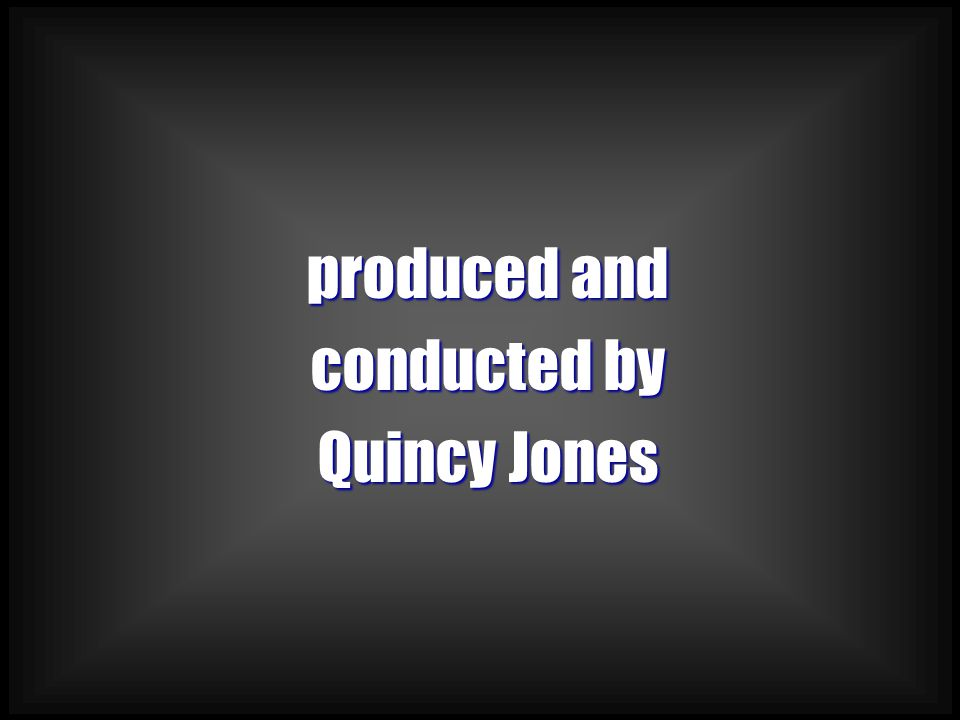 produced and conducted by Quincy Jones