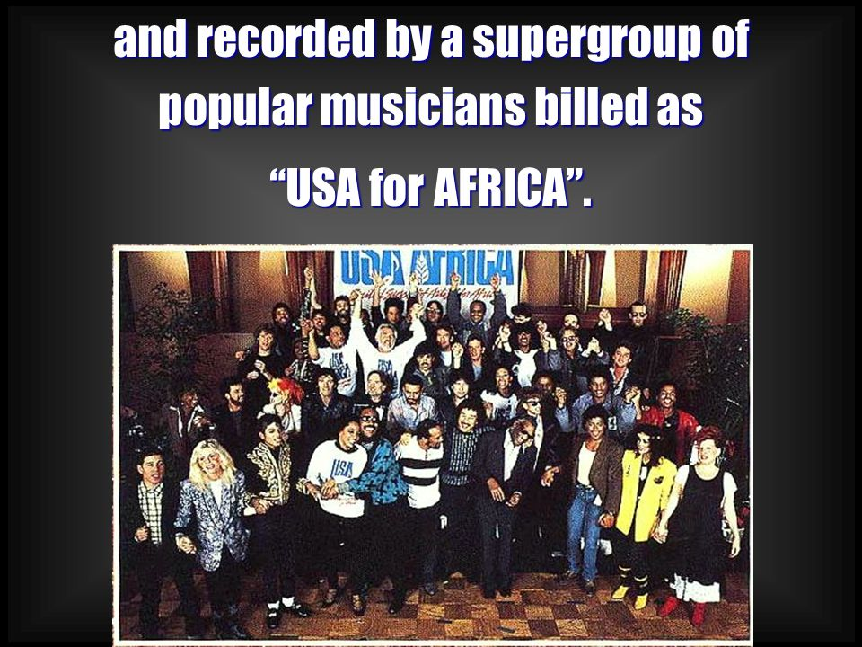 and recorded by a supergroup of popular musicians billed as USA for AFRICA .