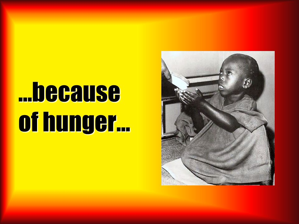 …because of hunger…