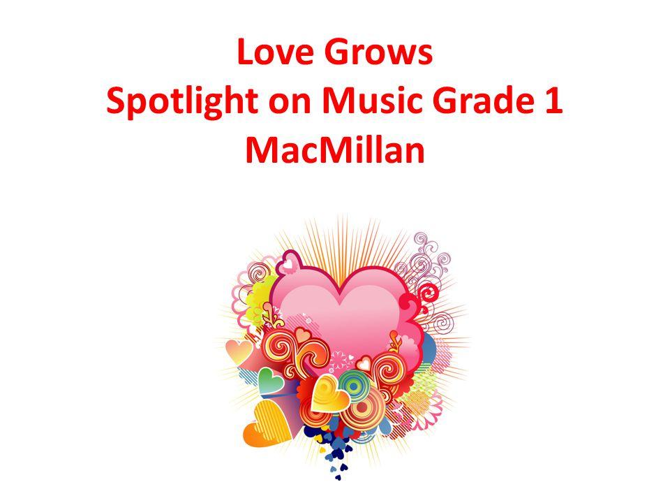 Love Grows Spotlight on Music Grade 1 MacMillan