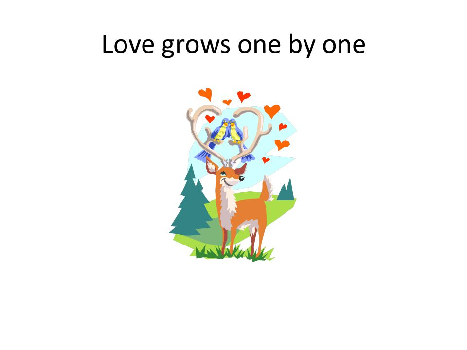 Love grows one by one