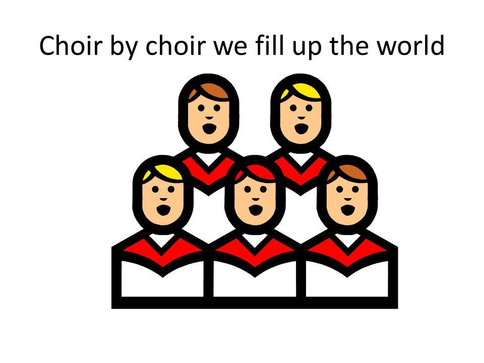 Choir by choir we fill up the world