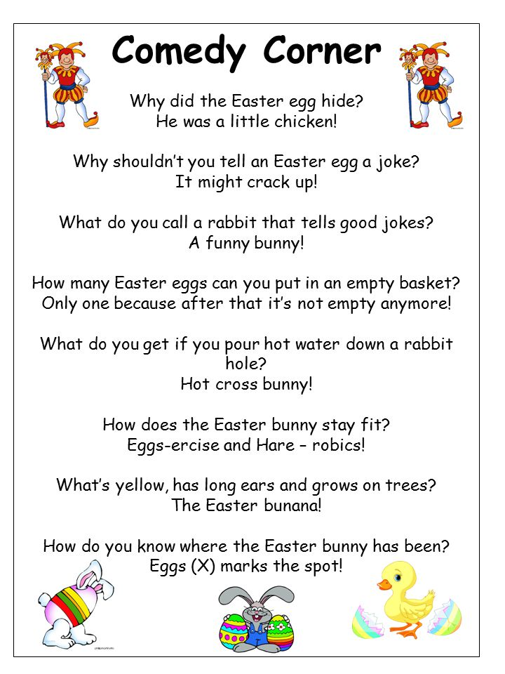 Comedy Corner Why did the Easter egg hide. He was a little chicken.