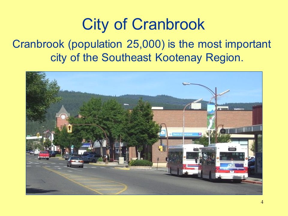 City of Cranbrook Cranbrook (population 25,000) is the most important city of the Southeast Kootenay Region.