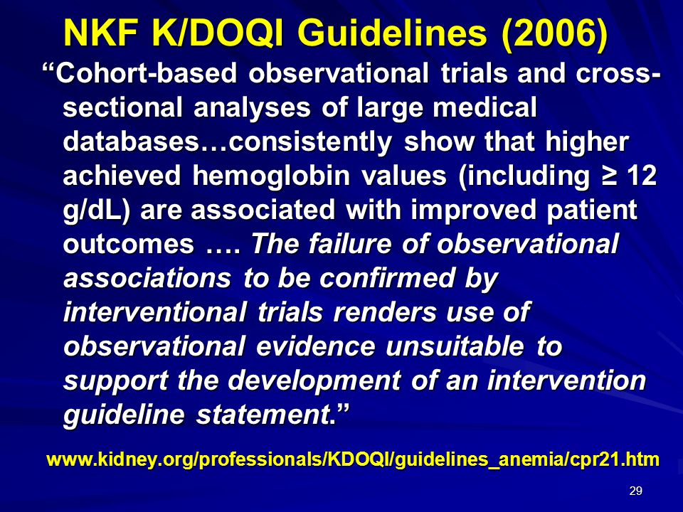 """29 NKF K/DOQI Guidelines (2006) """"Cohort-based observational trials and cross- sectional analyses of large medical databases…consistently show that hig"""