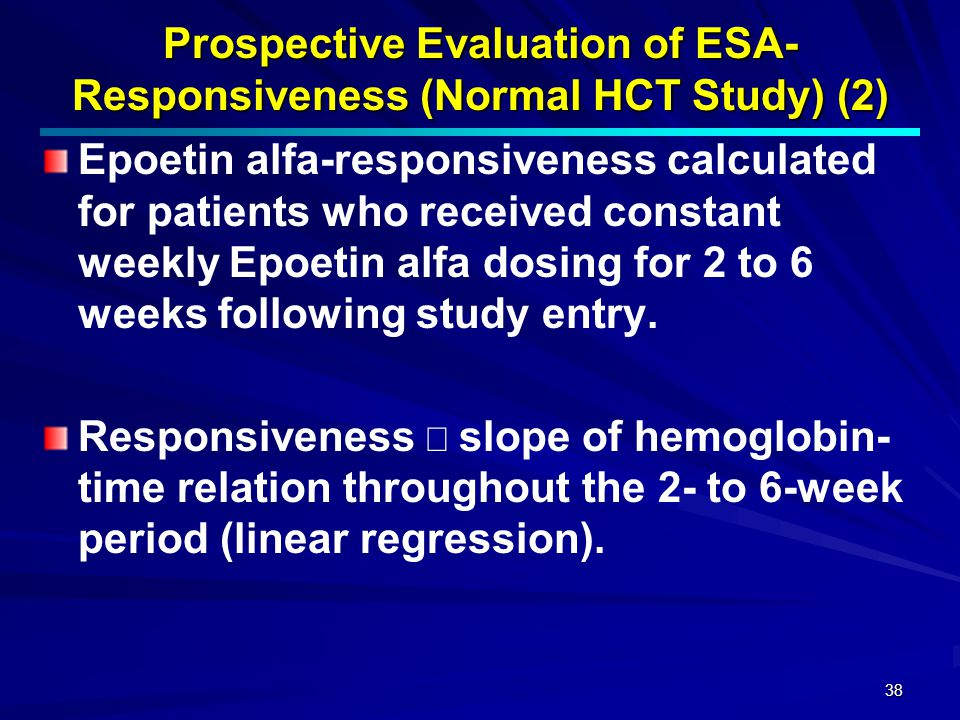 38 Prospective Evaluation of ESA- Responsiveness (Normal HCT Study) (2) Epoetin alfa-responsiveness calculated for patients who received constant week
