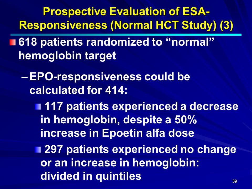 "39 Prospective Evaluation of ESA- Responsiveness (Normal HCT Study) (3) 618 patients randomized to ""normal"" hemoglobin target – –EPO-responsiveness co"
